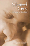 Silenced Cries, A Study of Abortion by Aaron Erhardt