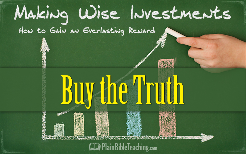 Making Wise Investments (Part 2): Buy the Truth