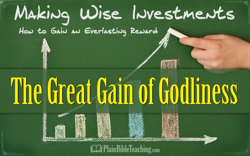 Making Wise Investments (Part 4): The Great Gain of Godliness