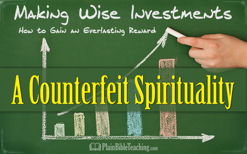 Making Wise Investments (Part 5): A Counterfeit Spirituality
