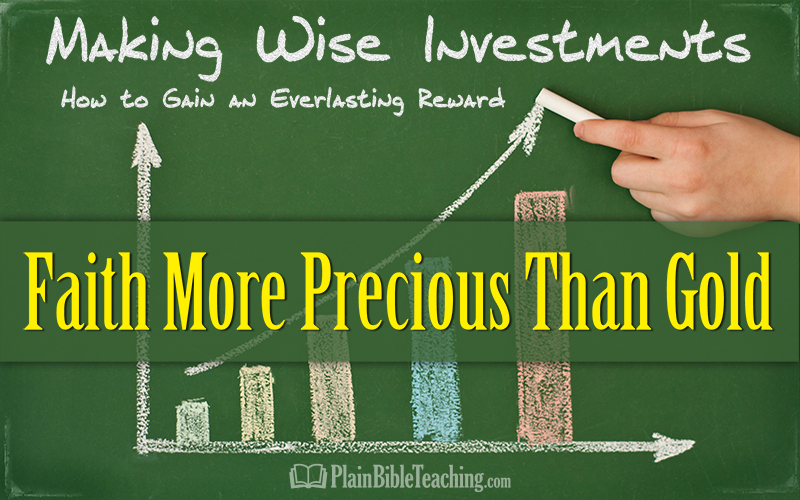 Making Wise Investments (Part 6): Faith More Precious Than Gold