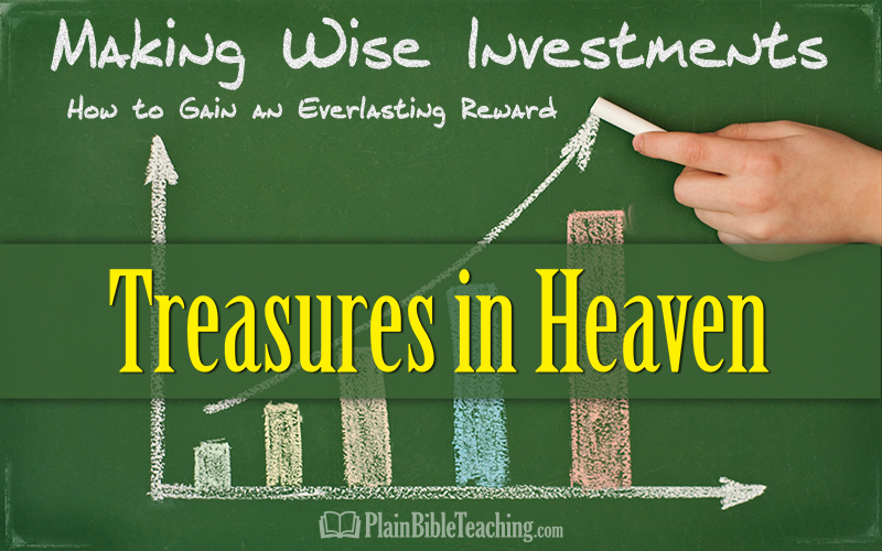 Making Wise Investments (Part 7): Treasures in Heaven