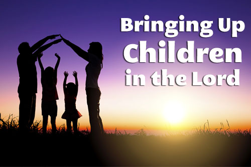 Bringing Up Children in the Lord