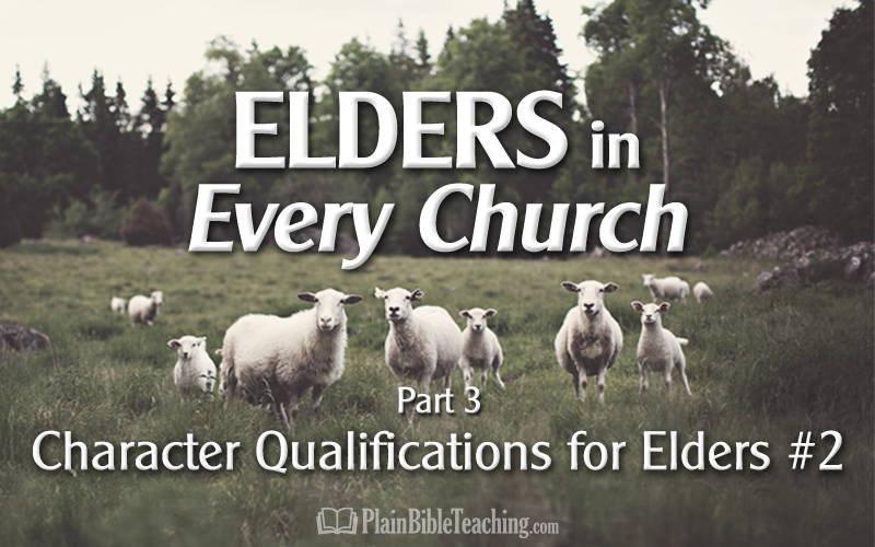 Elders in Every Church (Part 3): Character Qualifications for Elders #2