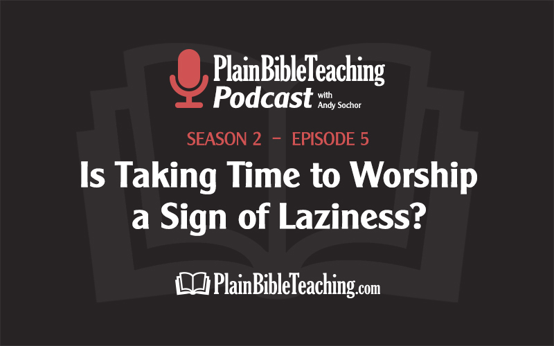 Is Taking Time to Worship a Sign of Laziness? (Season 2, Episode 5)