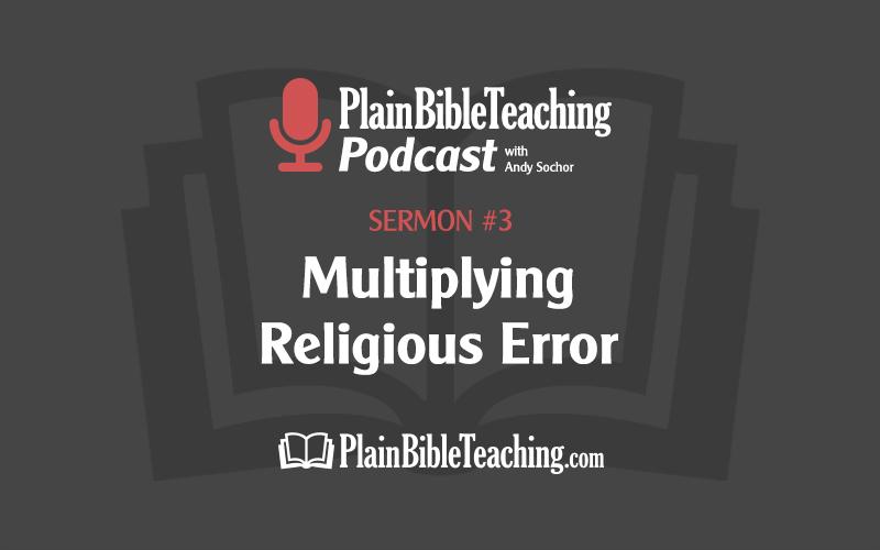 Multiplying Religious Error (Sermon #3)