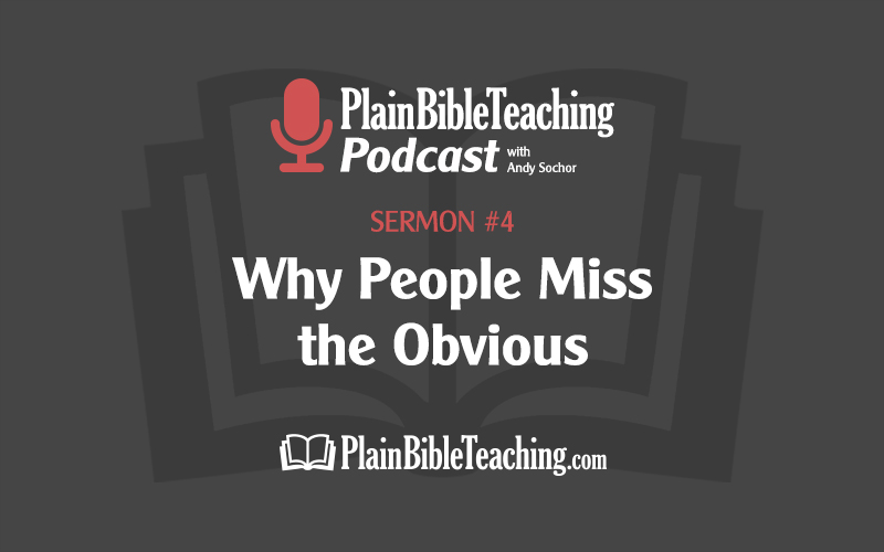 Why People Miss the Obvious (Sermon #4)