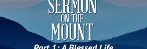Sermon on the Mount (Part 1): A Blessed Life