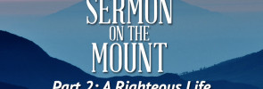 Sermon on the Mount (Part 2): A Righteous Life