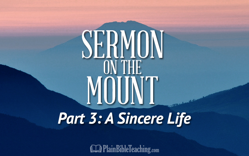Sermon on the Mount (Part 3): A Sincere Life