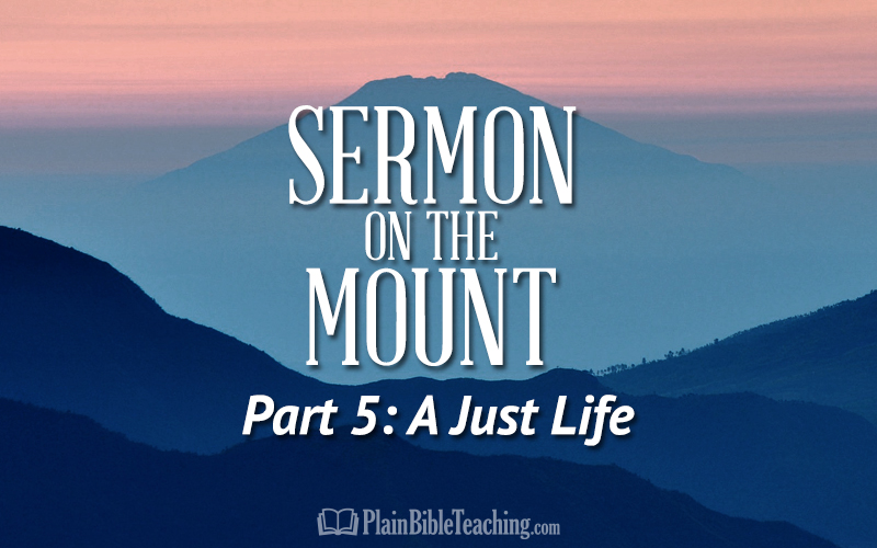 Sermon on the Mount (Part 5): A Just Life