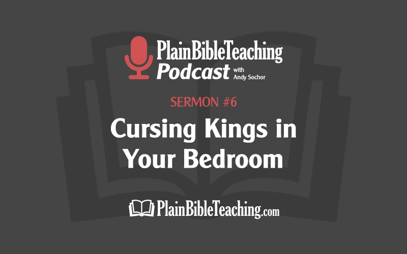 Cursing Kings in Your Bedroom (Sermon #6)