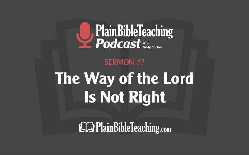 The Way of the Lord Is Not Right (Sermon #7)