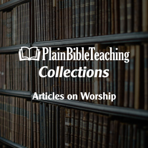 Plain Bible Teaching Collections: Worship