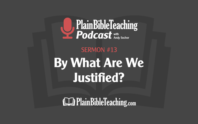 By What Are We Justified? (Sermon #13)