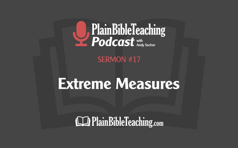 Extreme Measures (Sermon #17)