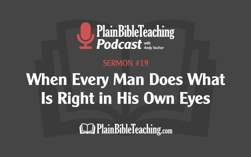When Every Man Does What Is Right in His Own Eyes (Sermon #19)
