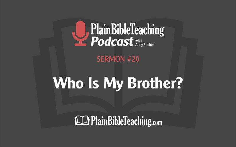 Who Is My Brother? (Sermon #20)