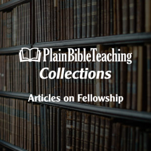 Plain Bible Teaching on Fellowship