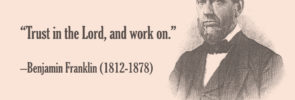 """Benjamin Franklin: """"Trust in the Lord, and work on."""""""
