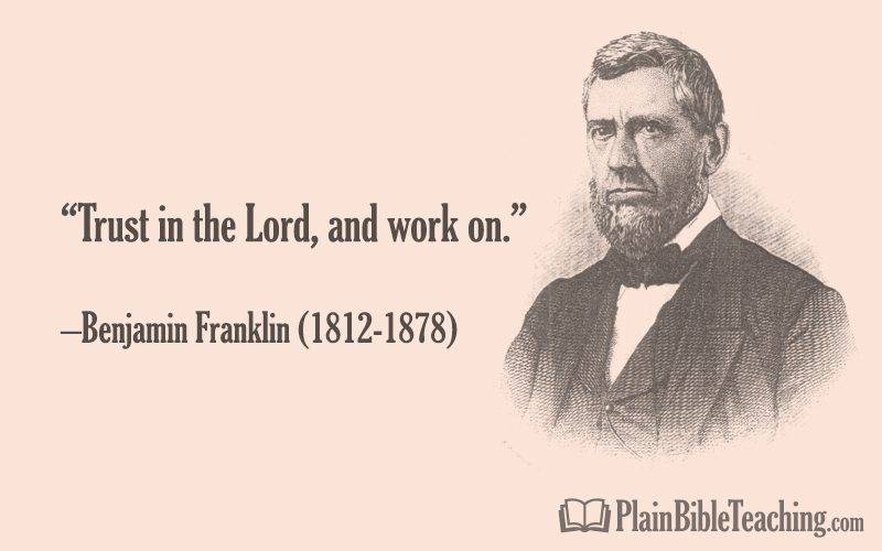"Benjamin Franklin: ""Trust in the Lord, and work on."""