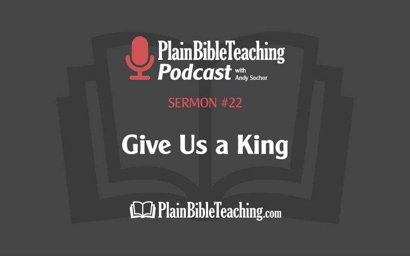 Give Us a King (Sermon #22)