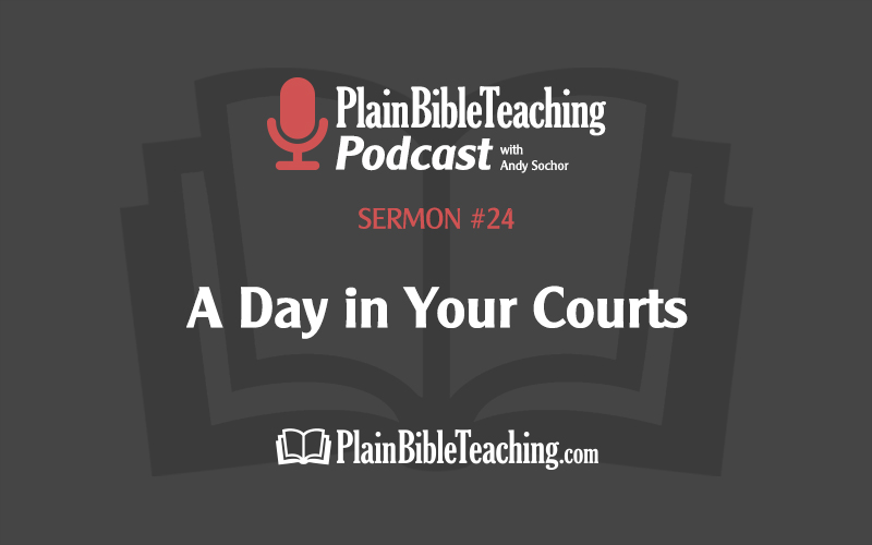 A Day in Your Courts (Sermon #24)