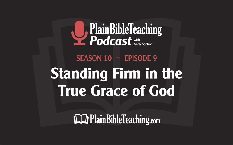 Standing Firm in the True Grace of God (Season 10, Episode 9)