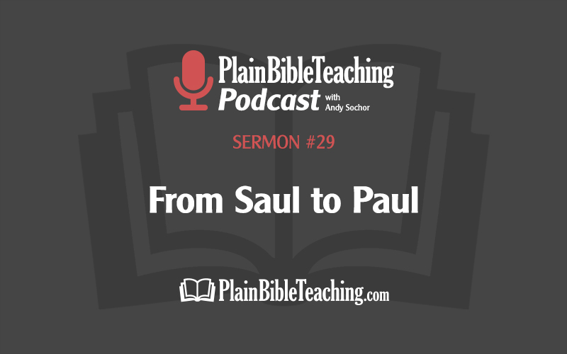 From Saul to Paul (Sermon #29)