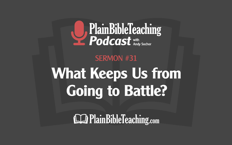 What Keeps Us from Going to Battle? (Sermon #31)