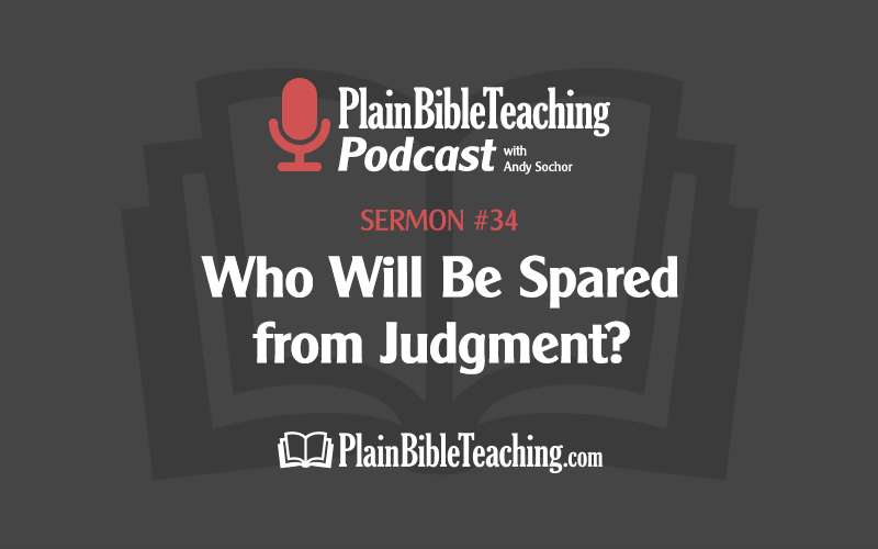 Who Will Be Spared from Judgment (Sermon #34)