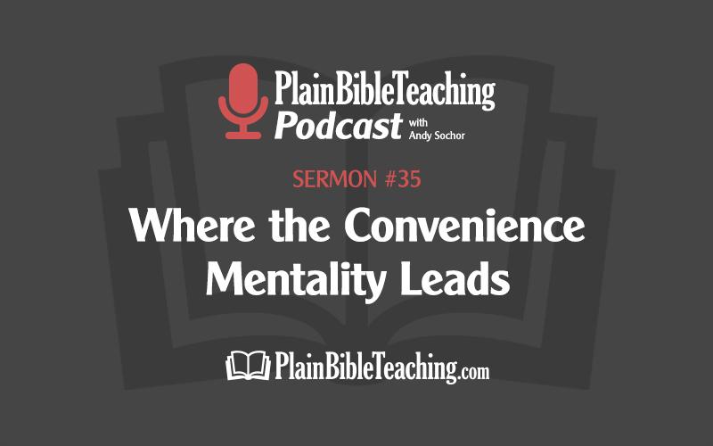 Where the Convenience Mentality Leads (Sermon #35)
