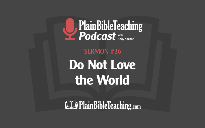 Do Not Love the World (Sermon #36)