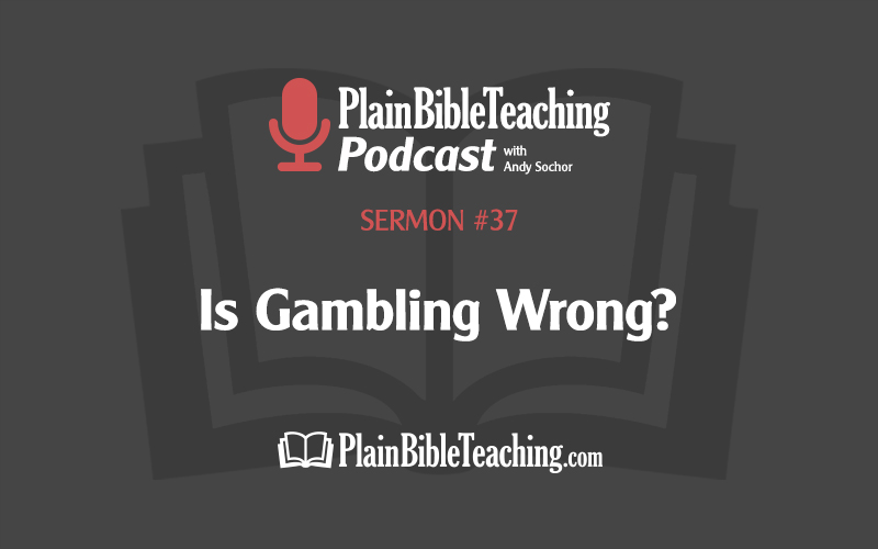 Is Gambling Wrong? (Sermon #37)