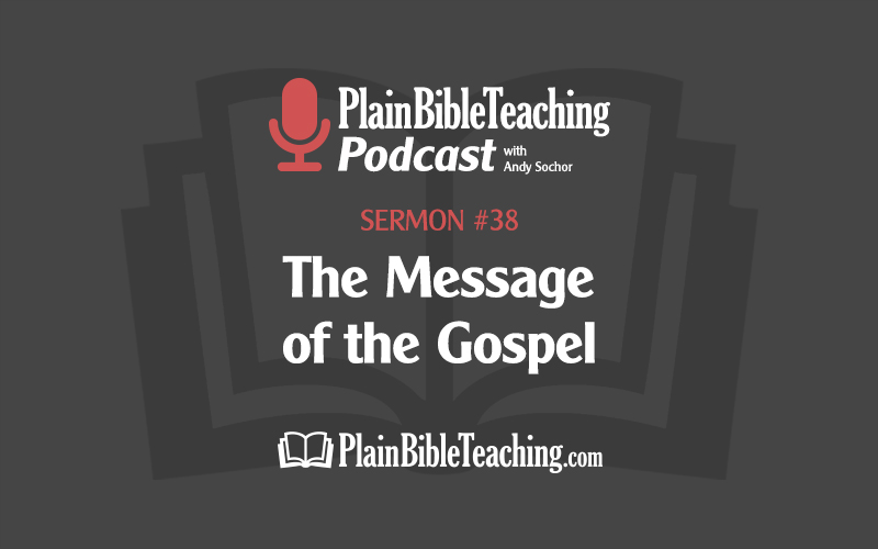 The Message of the Gospel (Sermon #38)