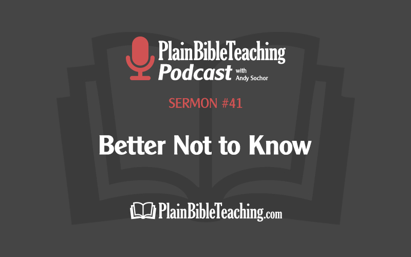 Better Not to Know (Sermon #41)