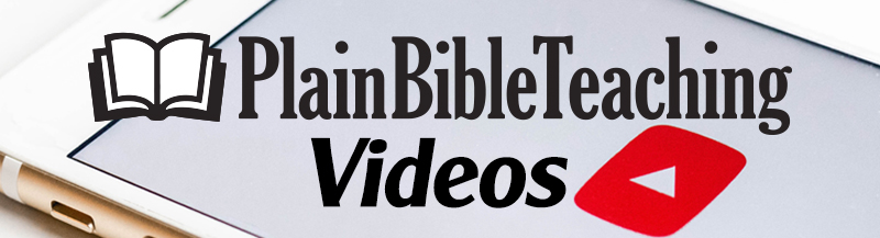 Plain Bible Teaching Videos