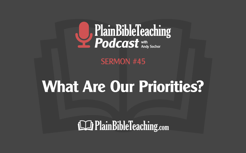 What Are Our Priorities? (Sermon #45)