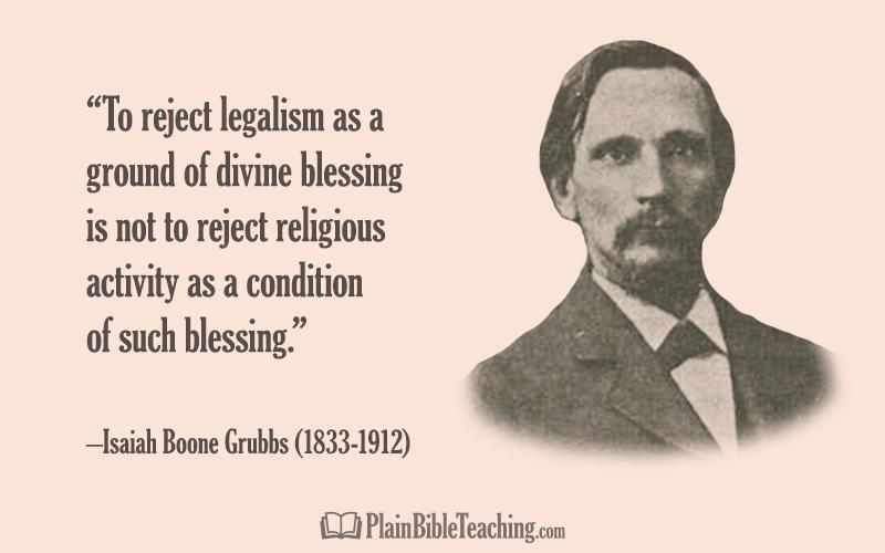 I.B. Grubbs, rejecting legalism
